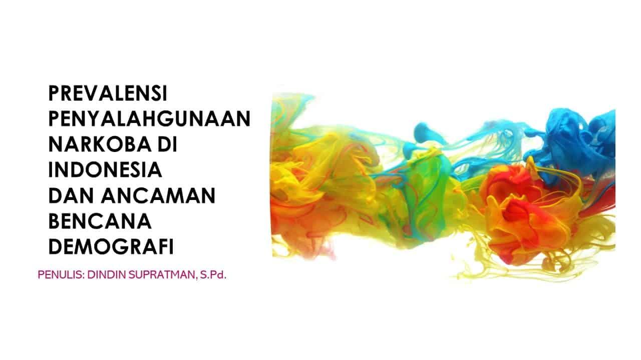 PREVALENSI PENYALAHGUNAAN NARKOBA DI INDONESIA DAN ANCAMAN BENCANA DEMOGRAFI